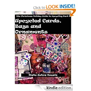 The Christmas Holiday Guide to Upcycling Part 1 - Cards, Bags and Ornaments (Green Crafts): Mahe Zehra Husain: Amazon.com: Kindle Store