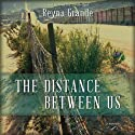 The Distance Between Us: A Memoir (       UNABRIDGED) by Reyna Grande Narrated by Tanya Eby