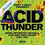 Terry Farley Presents Acid Thunder (More Definitive Original Acid & Deep House 1985-1991) [Explicit]