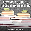 Advanced Guide to Information Marketing: Multiply Your Profits by Repurposing Content Audiobook by Marcia Yudkin Narrated by Marcia Yudkin