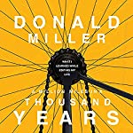 A Million Miles in a Thousand Years: What I Learned While Editing My Life | Donald Miller