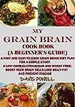 MY GRAIN BRAIN Cookbook (A BEGINNER'S...