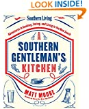 Southern Living A Southern Gentleman's Kitchen: Adventures in Cooking, Eating, and Living in the New South