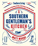 Southern Living A Southern Gentlemans Kitchen: Adventures in Cooking, Eating, and Living in the New South