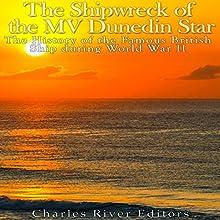 The Shipwreck of the MV Dunedin Star: The History of the Famous British Ship During World War II | Livre audio Auteur(s) :  Charles River Editors Narrateur(s) : Scott Clem