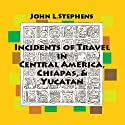 Incidents of Travel in Central America, Chiapas and Yucatan: Volume One (       UNABRIDGED) by John Lloyd Stephens Narrated by Scott Nilsen