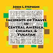 Incidents of Travel in Central America, Chiapas and Yucatan: Volume One | [John Lloyd Stephens]