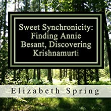 Sweet Synchronicity: Finding Annie Besant, Discovering Krishnamurti (       UNABRIDGED) by Elizabeth Spring, M.A. Narrated by Laura Jennings