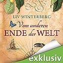 Vom anderen Ende der Welt Hörbuch von Liv Winterberg Gesprochen von: Gabriele Blum