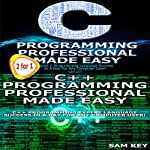 C Programming Professional Made Easy & C++ Programming Professional Made Easy (Volume 18) | Sam Key