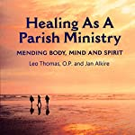 Healing as a Parish Ministry | Jan Alkire,Leo Thomas