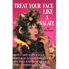 Treat Your Face Like a Salad Skin Care Naturally, Wrinkle-and-Blemish-Free Recipes and Gourmet Hints for a Fabu-lishous Face Volume I. Succulent Seductive Skin The Basics