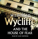 Wycliffe and the House of Fear W.J. Burley