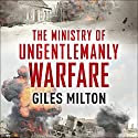 The Ministry of Ungentlemanly Warfare: Churchill's Mavericks: Plotting Hitler's Defeat Hörbuch von Giles Milton Gesprochen von: Jonathan Keeble