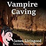 Vampire Caving | James Livingood