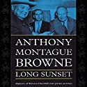 Long Sunset: Memoirs of Winston Churchill's Last Private Secretary (       UNABRIDGED) by Anthony Montague Browne Narrated by John Mulligan