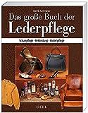 Das große Buch der Lederpflege: Schuhpflege - Bekleidung -...