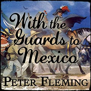 With the Guards to Mexico | [Peter Fleming]
