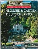Schlösser und Gärten Deutschlands (Burgen & Schlösser)