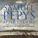 The Diary of Samuel Pepys: Pepys - After the Fire: BBC Radio 4 Full-Cast Dramatisation Radio/TV Program by Samuel Pepys Narrated by Katherine Jakeways, Kris Marshall