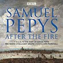 The Diary of Samuel Pepys: Pepys - After the Fire: BBC Radio 4 Full-Cast Dramatisation Radio/TV Program Auteur(s) : Samuel Pepys Narrateur(s) : Katherine Jakeways, Kris Marshall
