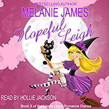 Hopeful Leigh: Literal Leigh Romance Diaries, Book 3 (       UNABRIDGED) by Melanie James Narrated by Hollie Jackson