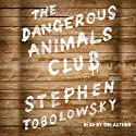 The Dangerous Animals Club (       UNABRIDGED) by Stephen Tobolowsky Narrated by Stephen Tobolowsky