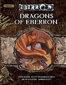 Dragons of Eberron (Dungeon & Dragons d20 3.5 Fantasy Roleplaying, Eberron Setting) by Keith Baker, Scott Fitzgerald Gray, Nicolas Logue and Amber Scott
