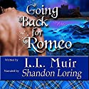 Going Back for Romeo: Highlander Time Travel Romance Audiobook by L. L. Muir Narrated by Shandon Loring