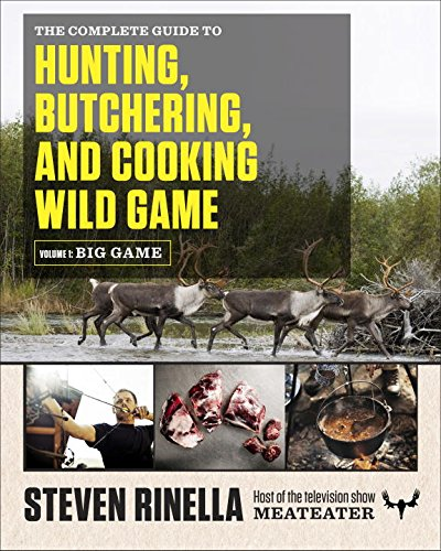 The Complete Guide to Hunting, Butchering, and Cooking Wild Game: Volume 1: Big Game (Butchering Meat compare prices)