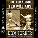 Joe DiMaggio and Ted Williams: Baseball's Greatest Player and Baseball's Greatest Hitter (       UNABRIDGED) by Dom Forker Narrated by Troy Klein