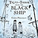 Tales of Terror from the Black Ship (       UNABRIDGED) by Chris Priestley Narrated by Bill Wallis