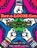 img - for Rev-o-LOOM-tion: A Modern Kids' Guide to Rocking Rubber Bands book / textbook / text book