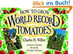 How to Grow World Record Tomatoes: A...