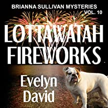 Lottawatah Fireworks: Brianna Sullivan Mysteries (       UNABRIDGED) by Evelyn David Narrated by Lisa Kelly