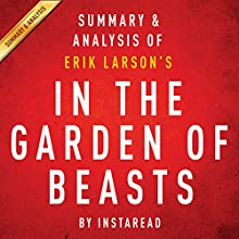 In the Garden of Beasts, by Erik Larson: Summary & Analysis (       UNABRIDGED) by  Instaread Narrated by Michael Gilboe