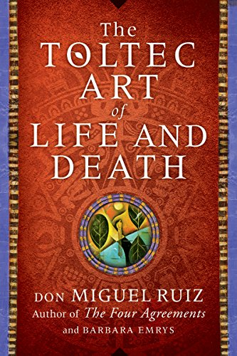 Don Miguel Ruiz - The Toltec Art of Life and Death: A Story of Discovery
