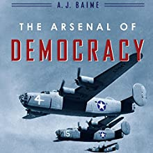 The Arsenal of Democracy: FDR, Detroit, and an Epic Quest to Arm an America at War Audiobook by A. J. Baime Narrated by Peter Berkrot