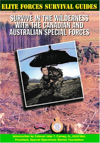 Survive in the Wilderness with the Canadian and Australian Special Forces (Elite Forces Survival Guides)