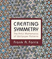 Creating Symmetry: The Artful Mathematics of Wallpaper Patterns Front Cover