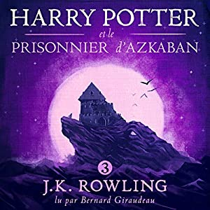 Harry Potter et le Prisonnier d'Azkaban (Harry Potter 3) Audiobook by J.K. Rowling Narrated by Bernard Giraudeau