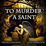 To Murder a Saint: Saints, Volume 1 | Nicole Loughan