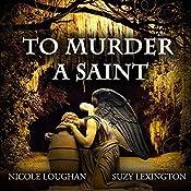 To Murder a Saint: Saints, Volume 1 | [Nicole Loughan]