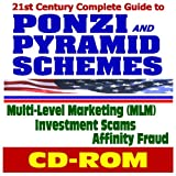 21st Century Complete Guide to Ponzi and Pyramid Schemes, Investment Scams, Multi-Level Marketing (MLM), and Affinity Fraud (CD-ROM)