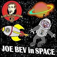 Joe Bev in Outer Space: A Joe Bev Cartoon Collection, Volume 5  by Joe Bevilacqua, Carl Memling, Pedro Pablo Sacristán Narrated by Joe Bevilacqua, Lorie Kellogg