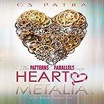 Heart of Metalia: The Patterns & Parallels Saga, Book 3 | CS Patra