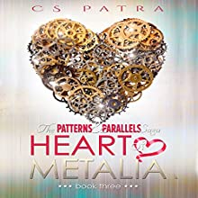 Heart of Metalia: The Patterns & Parallels Saga, Book 3 Audiobook by CS Patra Narrated by Jonathan Johns