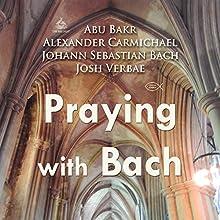 Praying with Bach Discours Auteur(s) : Abu Bakr, Johann Sebastian Bach, Alexander Carmichael Narrateur(s) : Josh Verbae
