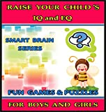 Raise Your Child s IQ and EQ : Fun Brain Games and Cool Puzzles. - Children s books for Boys and Girls 3 - 8 Years Old. (ILLUSTRATED): Raise Your Child s IQ and EQ (Smart Brain Series Book 7)