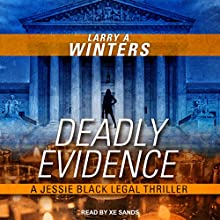 Deadly Evidence: Jessie Black Legal Thrillers, Book 3 Audiobook by Larry A. Winters Narrated by Xe Sands